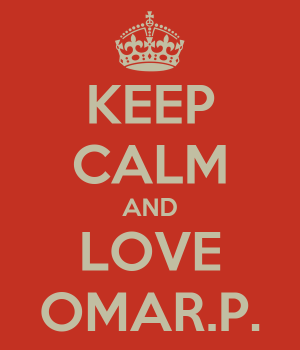 KEEP CALM AND LOVE OMAR.P.