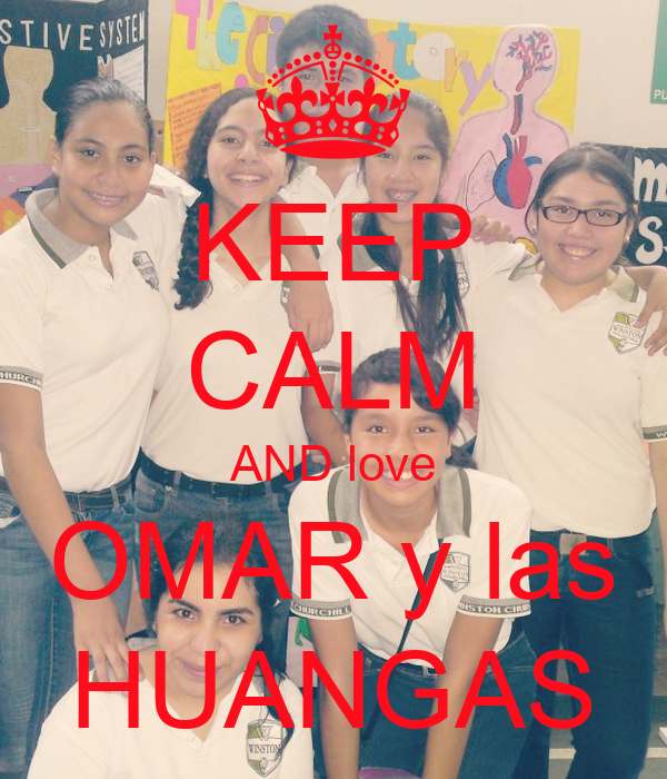KEEP CALM AND love  OMAR y las   HUANGAS