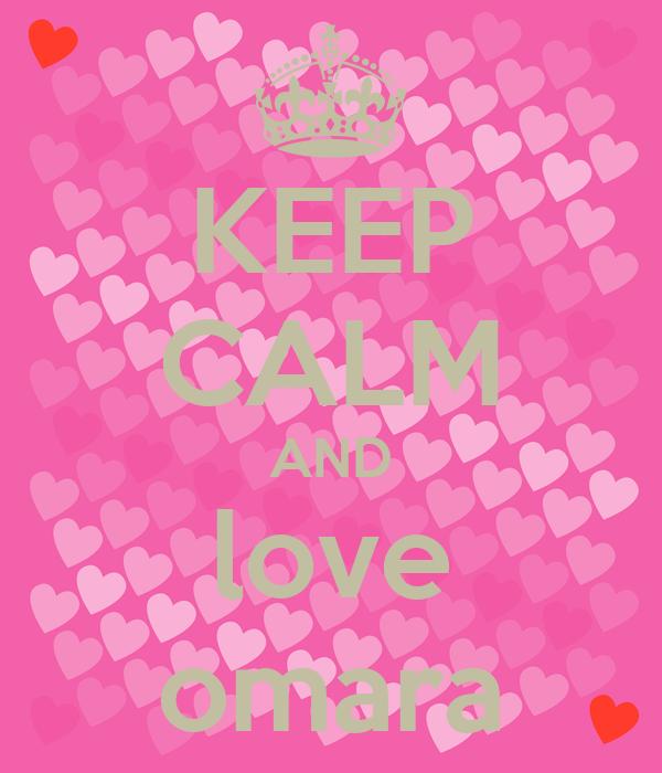 KEEP CALM AND love omara