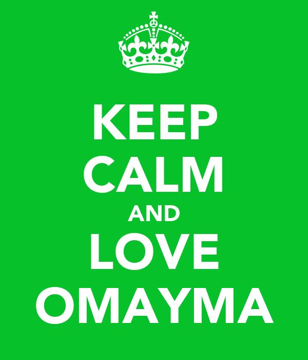 KEEP CALM AND LOVE OMAYMA