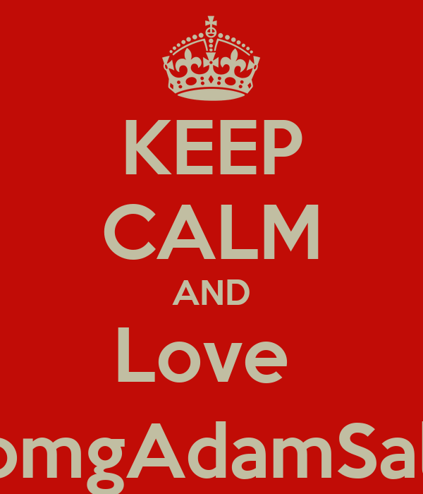 KEEP CALM AND Love  @omgAdamSaleh