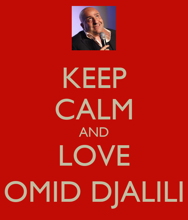 KEEP CALM AND LOVE OMID DJALILI