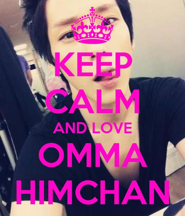 KEEP CALM AND LOVE OMMA HIMCHAN
