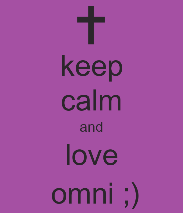 keep calm and love  omni ;)
