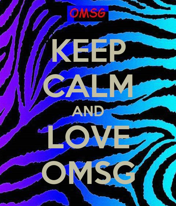 KEEP CALM AND LOVE OMSG