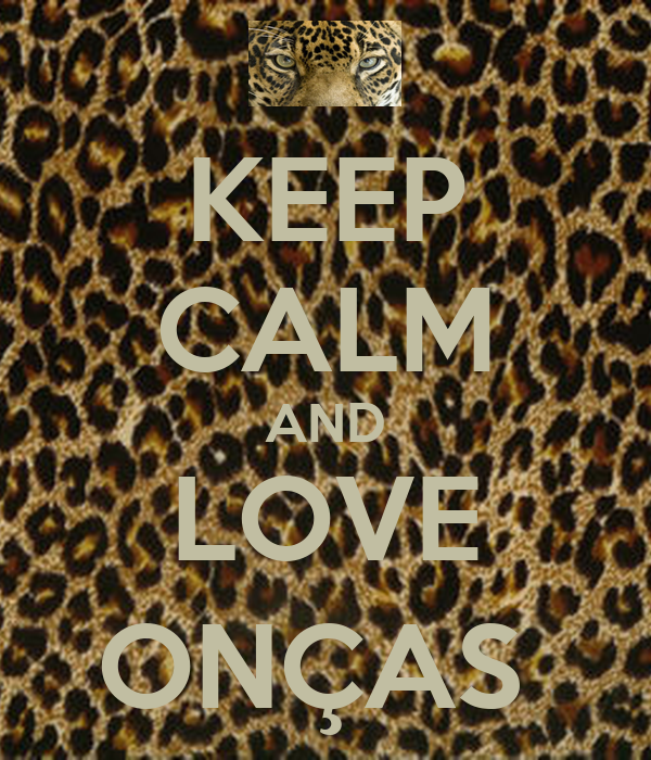 KEEP CALM AND LOVE ONÇAS