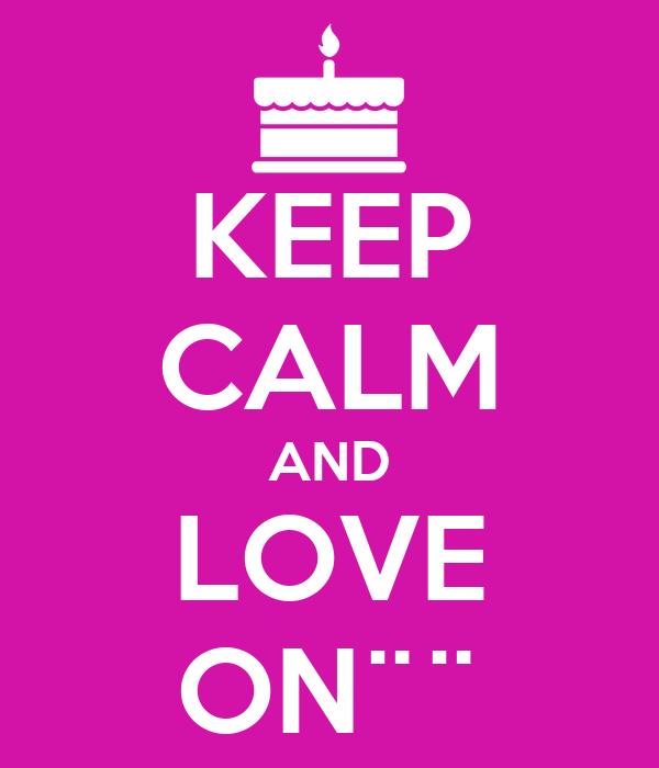 KEEP CALM AND LOVE ON¨¨