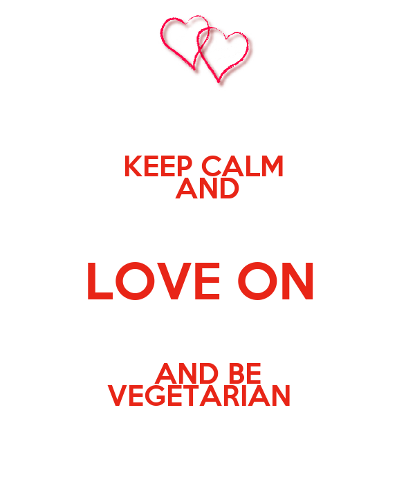KEEP CALM  AND LOVE ON  AND BE VEGETARIAN