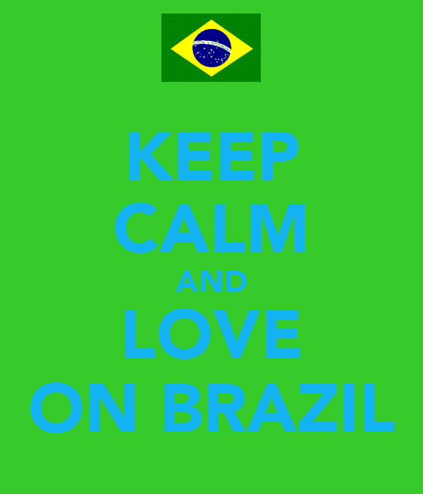 KEEP CALM AND LOVE ON BRAZIL