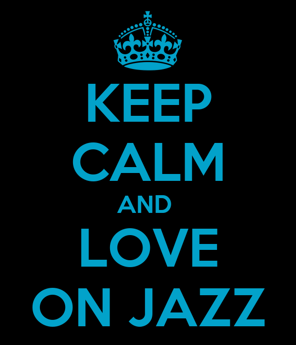 KEEP CALM AND  LOVE ON JAZZ