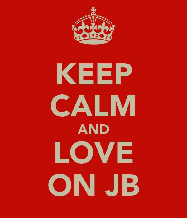 KEEP CALM AND LOVE ON JB