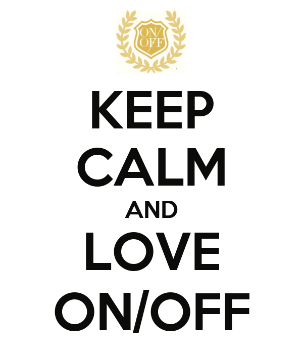 KEEP CALM AND LOVE ON/OFF