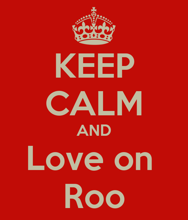 KEEP CALM AND Love on  Roo