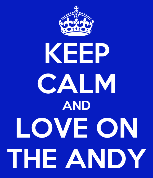 KEEP CALM AND LOVE ON THE ANDY
