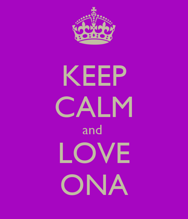 KEEP CALM and  LOVE ONA