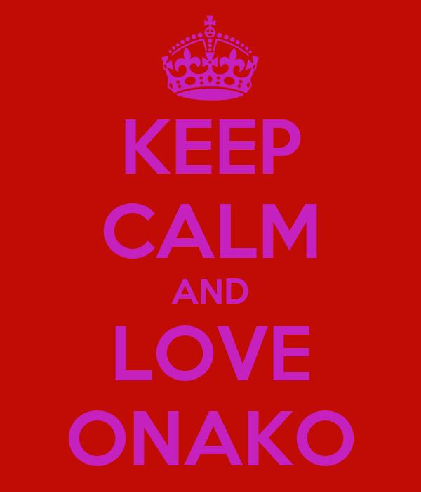 KEEP CALM AND LOVE ONAKO