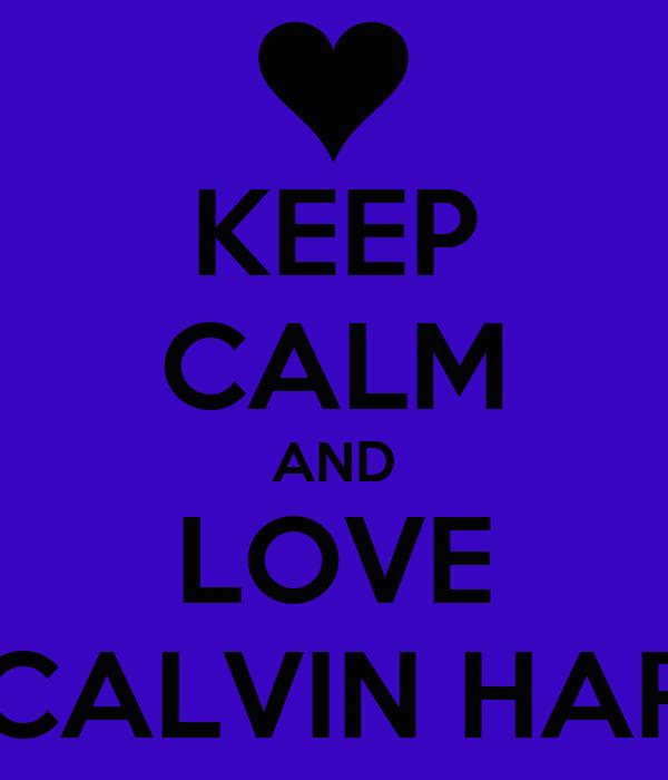 KEEP CALM AND LOVE ONCALVIN HARRIS