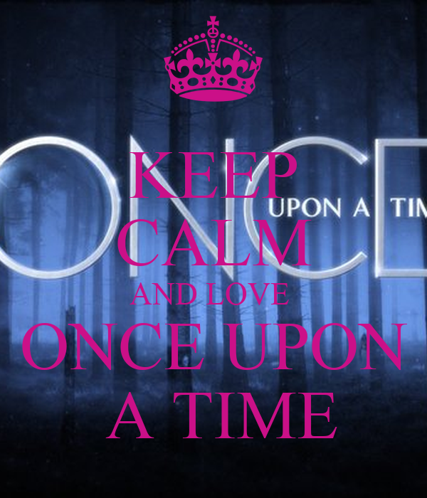 KEEP CALM AND LOVE  ONCE UPON  A TIME