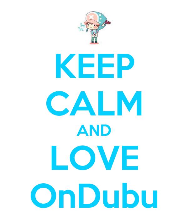 KEEP CALM AND LOVE OnDubu