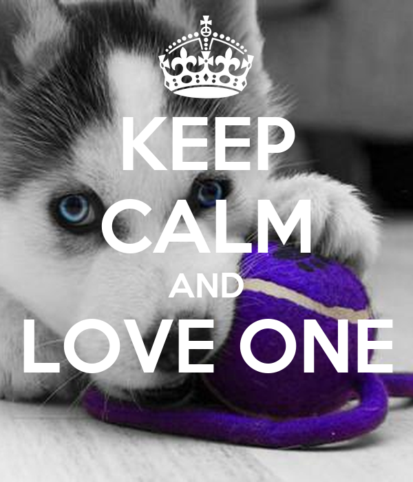 KEEP CALM AND LOVE ONE