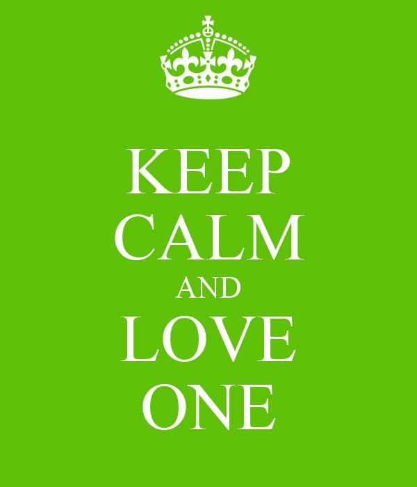 KEEP CALM AND LOVE ONE