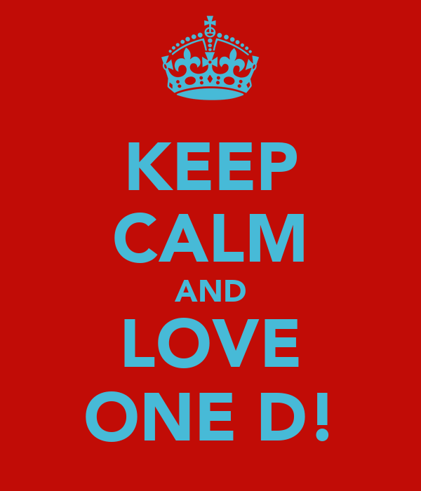 KEEP CALM AND LOVE ONE D!