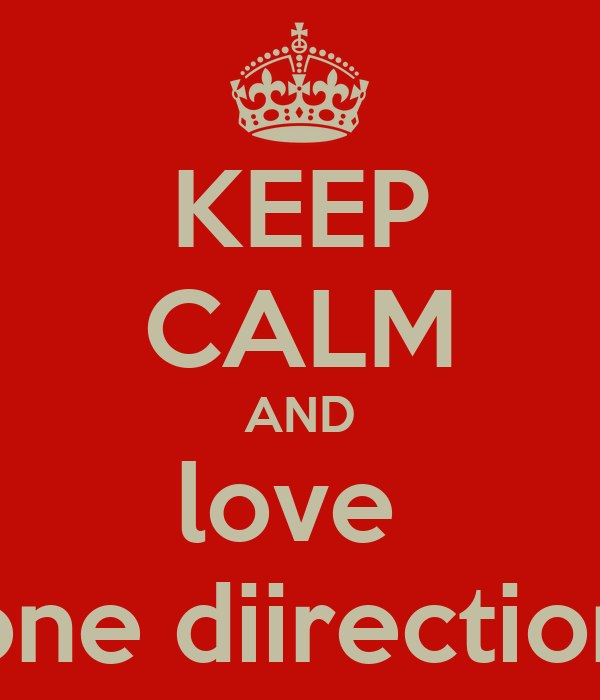 KEEP CALM AND love  one diirection