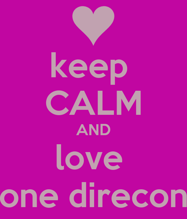keep  CALM AND love  one direcon
