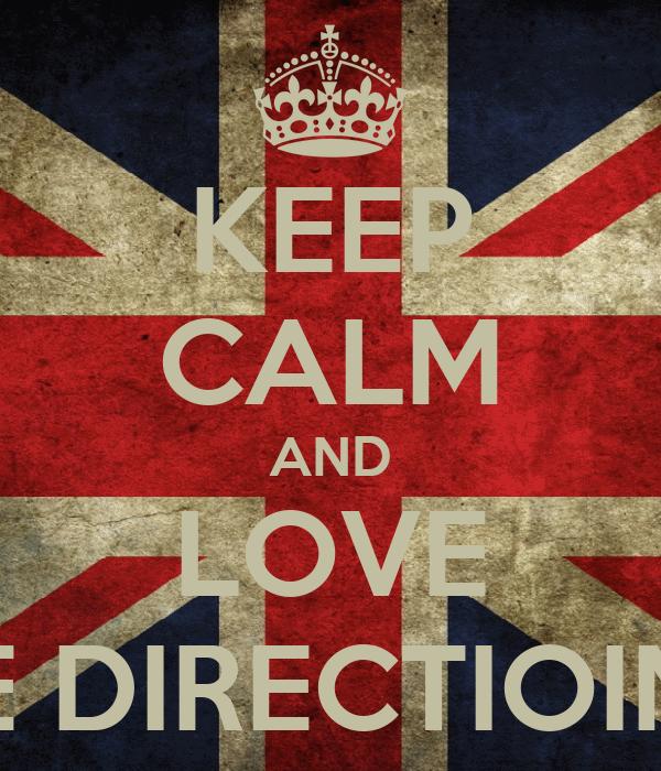 KEEP CALM AND LOVE ONE DIRECTIOIN <3
