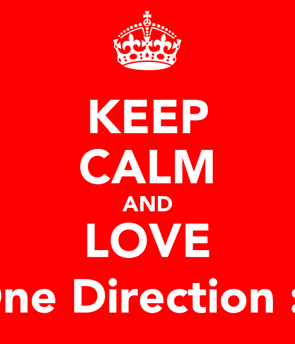 KEEP CALM AND LOVE One Direction :)