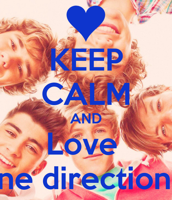 KEEP CALM AND Love  One direction!!!!