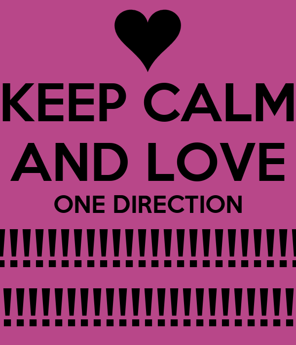 KEEP CALM AND LOVE ONE DIRECTION !!!!!!!!!!!!!!!!!!!!!!!!!!!!!!!!!!!!!!!! !!!!!!!!!!!!!!!!!!!!!!!!!!!!!!!!!!!!!!!