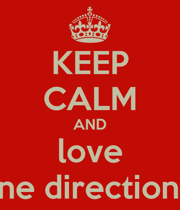 KEEP CALM AND love one direction!!!