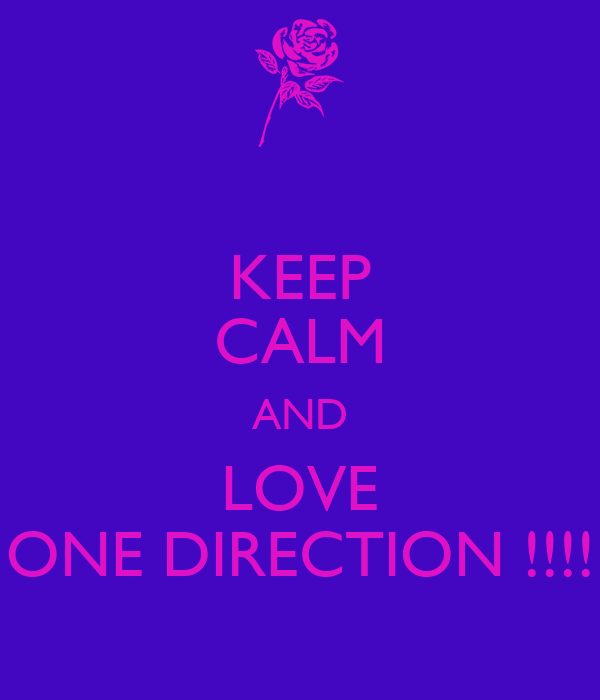 KEEP CALM AND LOVE ONE DIRECTION !!!!