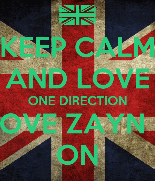 KEEP CALM AND LOVE ONE DIRECTION BUT LOVE ZAYN MORE ON