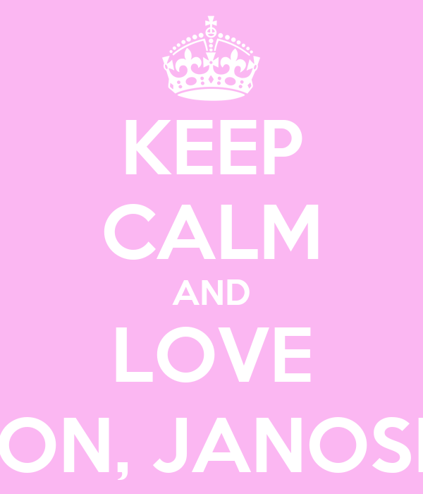 KEEP CALM AND LOVE ONE DIRECTION, JANOSKIANS, WAT!