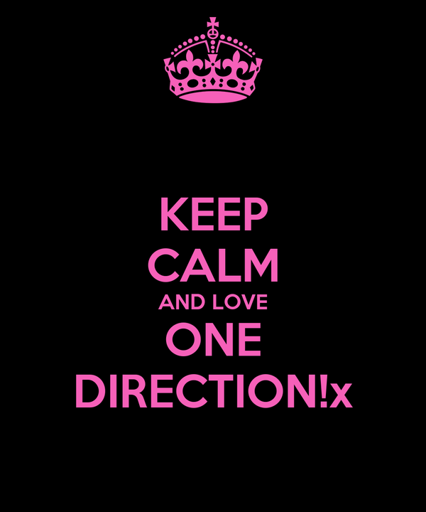KEEP CALM AND LOVE ONE DIRECTION!x