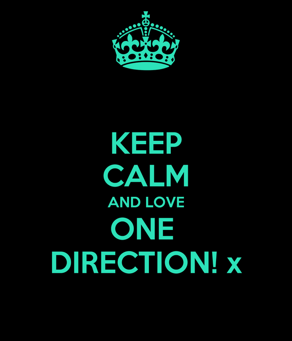 KEEP CALM AND LOVE ONE  DIRECTION! x