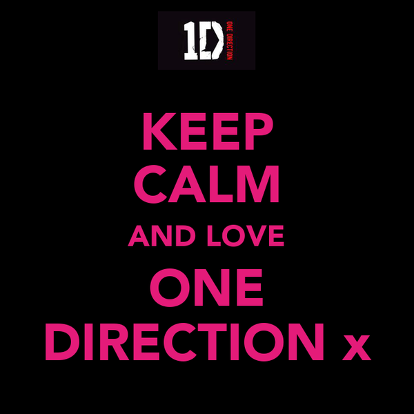 KEEP CALM AND LOVE ONE DIRECTION x