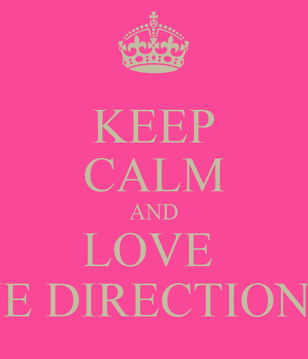 KEEP CALM AND LOVE  ONE DIRECTION!xx