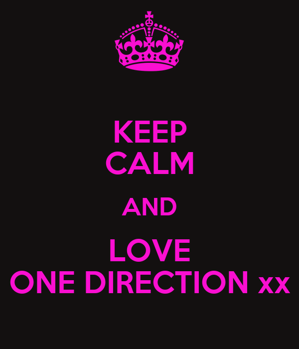 KEEP CALM AND LOVE ONE DIRECTION xx
