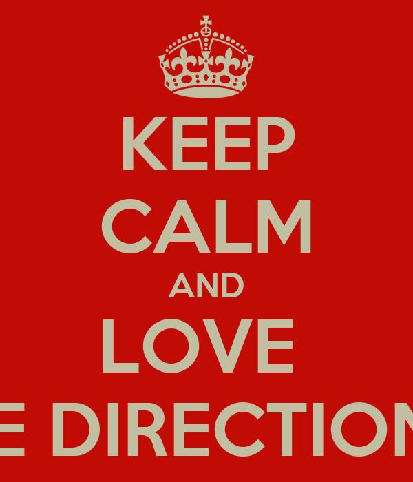 KEEP CALM AND LOVE  ONE DIRECTIONAS