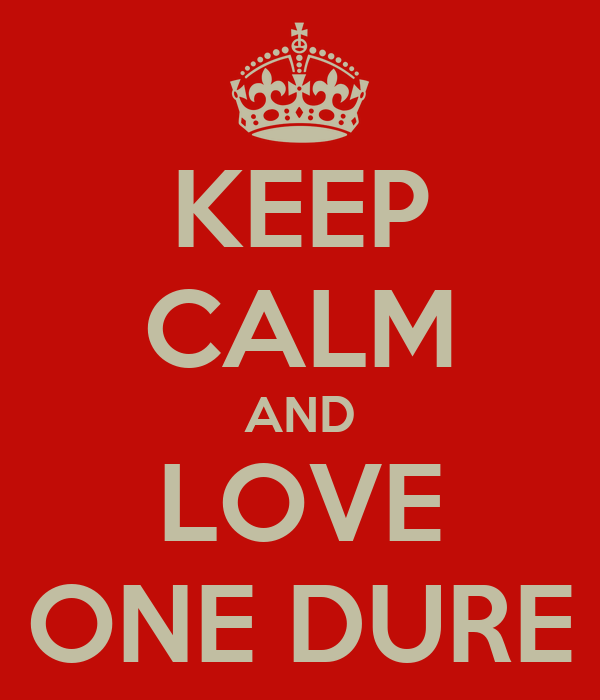 KEEP CALM AND LOVE ONE DURE