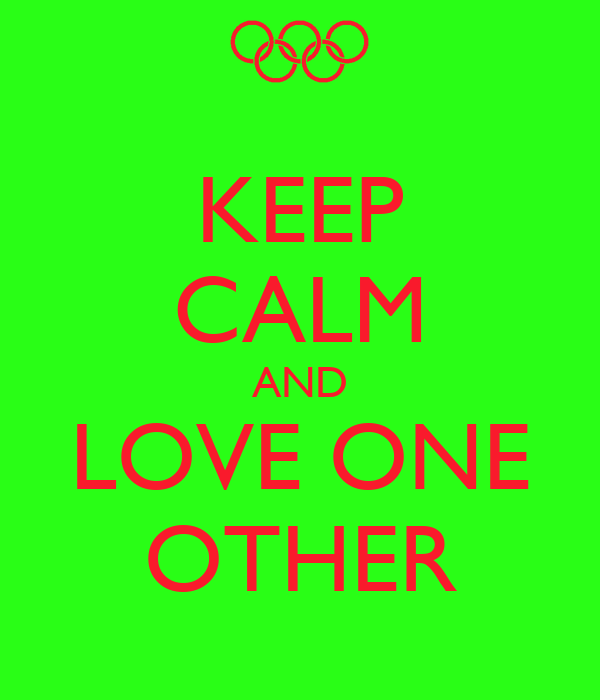 KEEP CALM AND LOVE ONE OTHER