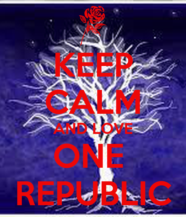 KEEP CALM AND LOVE ONE  REPUBLIC