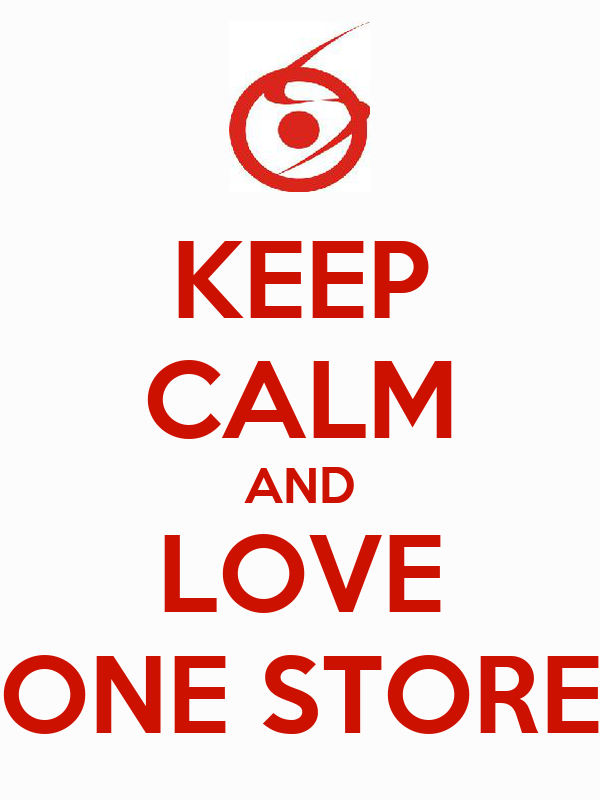 KEEP CALM AND LOVE ONE STORE