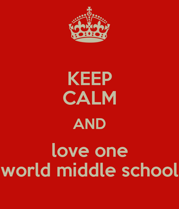KEEP CALM AND love one world middle school