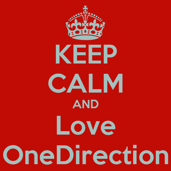 KEEP CALM AND Love OneDirection