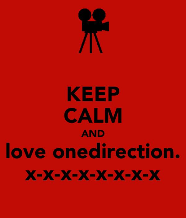 KEEP CALM AND love onedirection. x-x-x-x-x-x-x-x