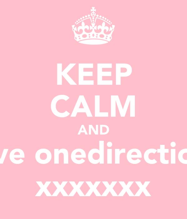 KEEP CALM AND love onedirection  xxxxxxx